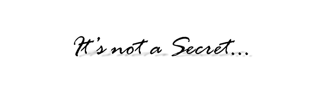 It's not a secret...