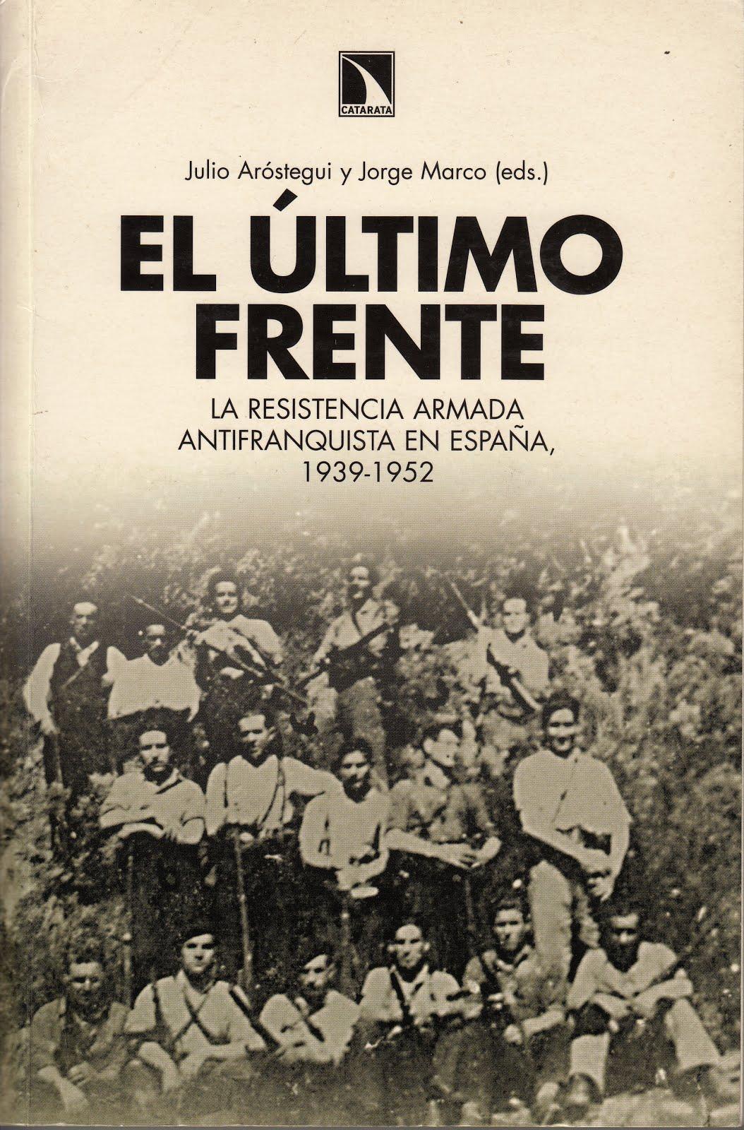 EL ÚLTIMO FRENTE. LA RESISTENCIA ARMADA ANTIFRANQUISTA EN ESPAÑA, 1939 - 1952.