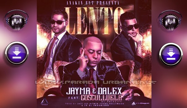 ESCUCCHAR Y DESCARGAR - Jayma & Dalex Ft Cosculluela – Lento