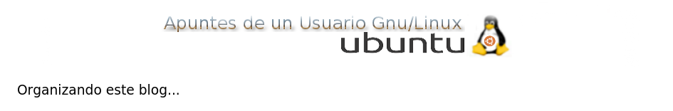Apuntes de un Usuario Ubuntu Gnu/Linux