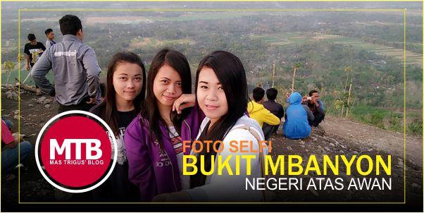 Foto Selfie di Bukit Mbanyon, Negeri Atas Awan Trenggalek