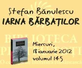 """""""Iarna barbatilor"""" de Stefan Banulescu"""
