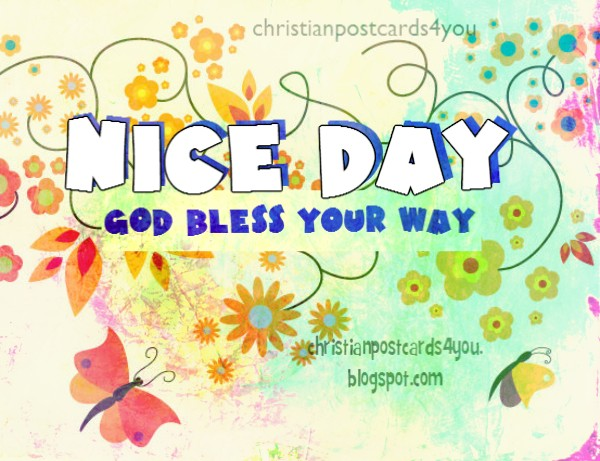 Blessings, nice day, free christian cards, God Bless you, christian quotes