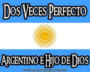 Imagenes de Argentina: Dos veces perfecto Argentino e hijo de Dios argentina