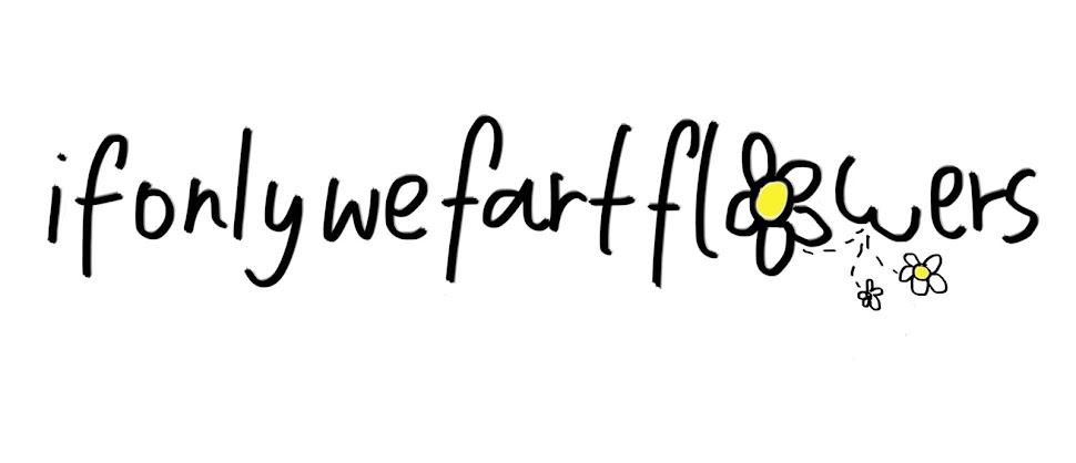 ifonlywefartflowers