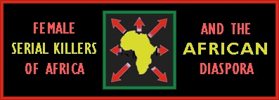 http://unknownmisandry.blogspot.com/2012/11/female-serial-killers-of-africa-african.html