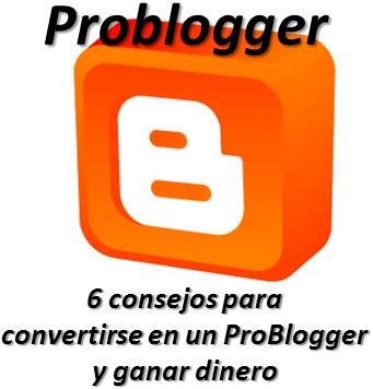 6 consejos para convertirse en un ProBlogger y ganar dinero