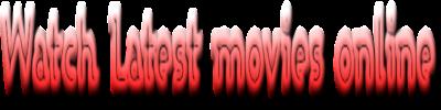 Watch latest movies online movies online free