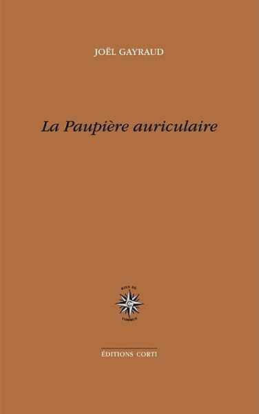 12 MAI 2018, 12H30, JOËL GAYRAUD PRÉSENTE son livre LA PAUPIÈRE AURICULAIRE, José CORTI