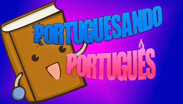 Portuguesando... Português!!