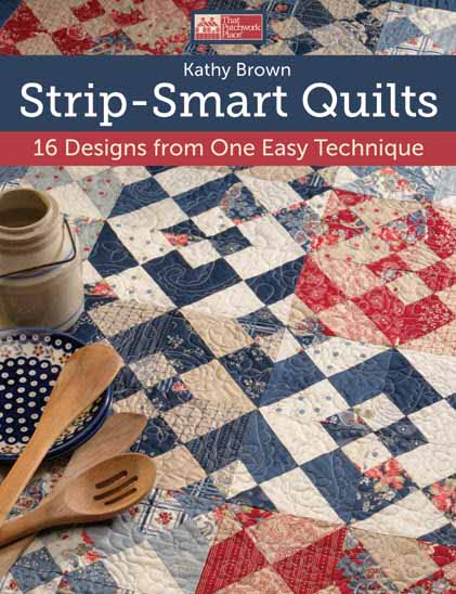 Strip-Smart Quilts: 16 Designs from One Easy Technique (That Patchwork Place) Kathy Brown