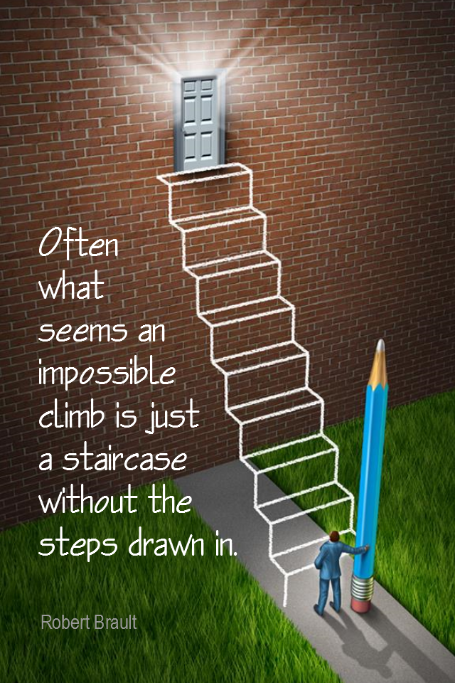 visual quote - image quotation for PLANNING - Often what seems an impossible climb is just a staircase without the steps drown in. - Robert Brault