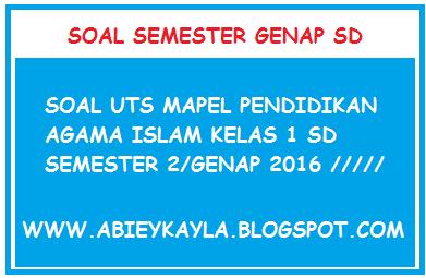 Soal UTS PAI Kelas 1 SD Semester Genap Tahun Pelajaran 2015/2016 KTSP Terbaru