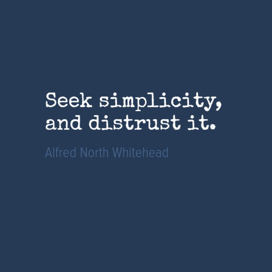 seek simplicity and distrust it