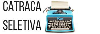CATRACA SELETIVA — Literatura e Jornalismo Cultural