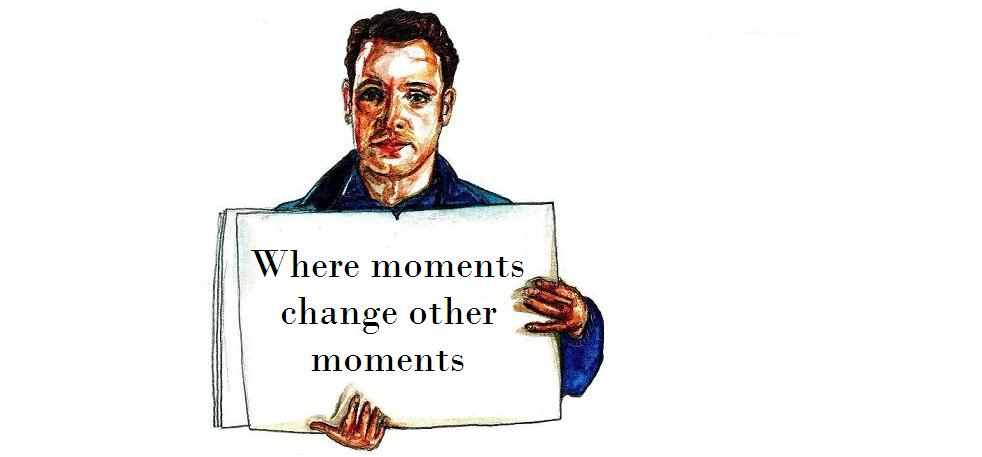 Where Moments Change Other Moments