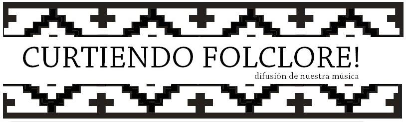 Curtiendo Folclore!