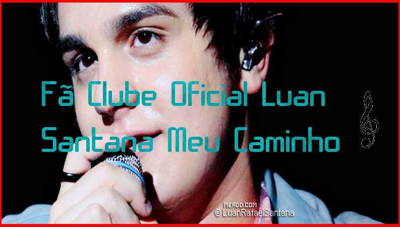 Fã Clube Luan Santana Meu Caminho.