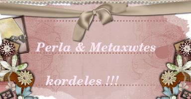 PerLa & Metaxwtes Kordeles!!