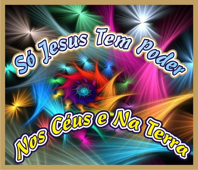 Só Jesus Tem Poder Sobre Todas As Coisas