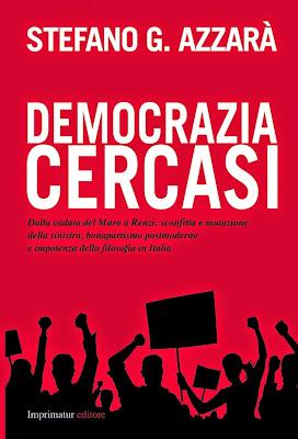 S.G. Azzarà, Democrazia cercasi, Imprimatur Editore, pp. 363, euro 16: in libreria e in e-book