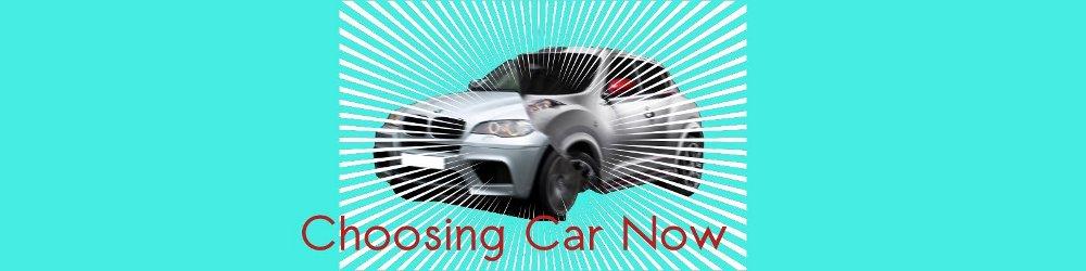 Choosing Car Now