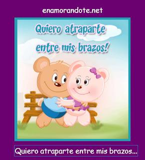 Frases De Amor: Quiero Atraparte Entre Mis Brazos