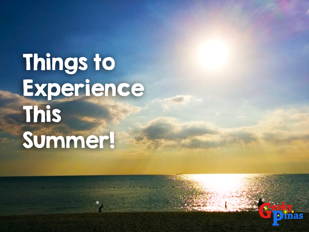 5 Things to do this summer | Geeky Pinas