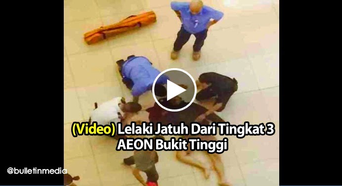 Video Lelaki Jatuh Dari Tingkat 3 Pusat Membeli Belah AEON Bukit Tinggi