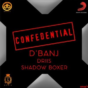 Download Confidential By Dbanj Ft Driis x Shadow Boxer