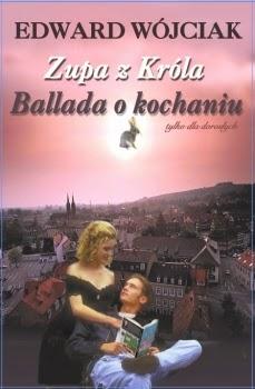 """""""Zupa z Króla – Ballada o kochaniu"""" - Edward Wójciak"""