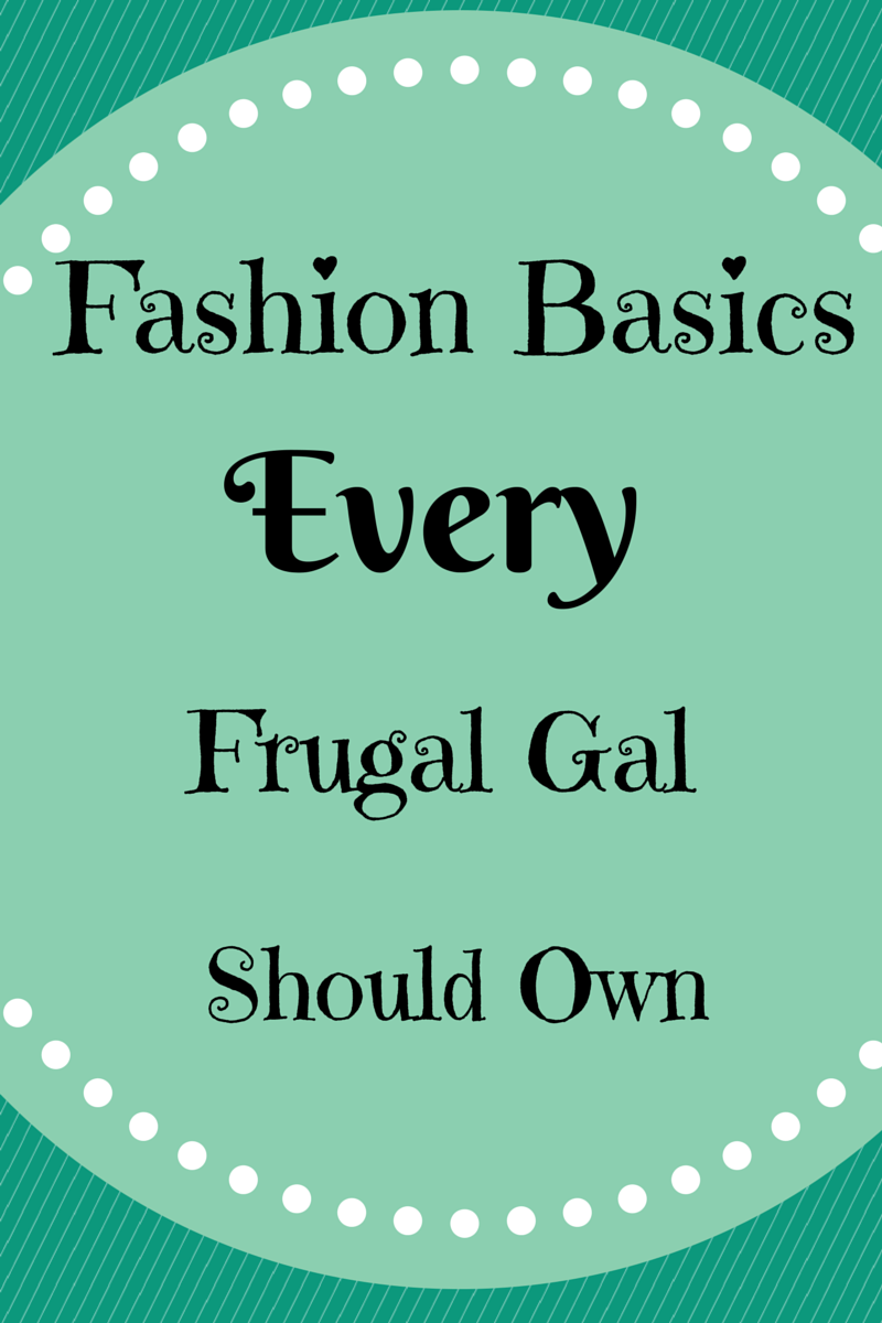 Fashion Basics Every Frugal Gal Should Own