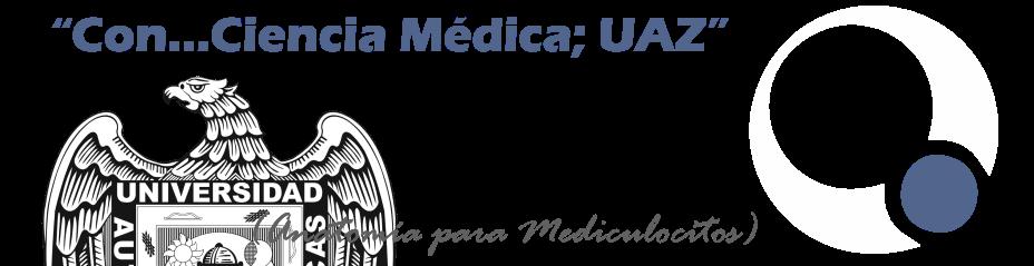"""""""Con...Ciencia Médica; UAZ"""""""
