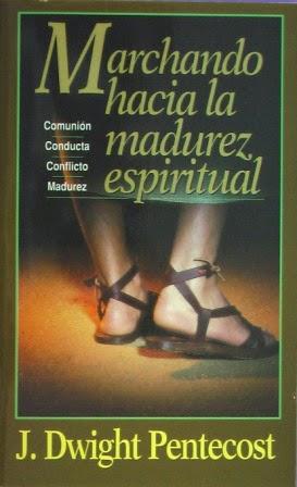J. Dwight Pentecost-Marchando Hacia La Madurez Espiritual-