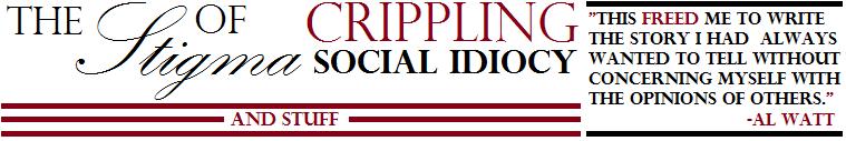 The Stigma of Crippling Social Idiocy