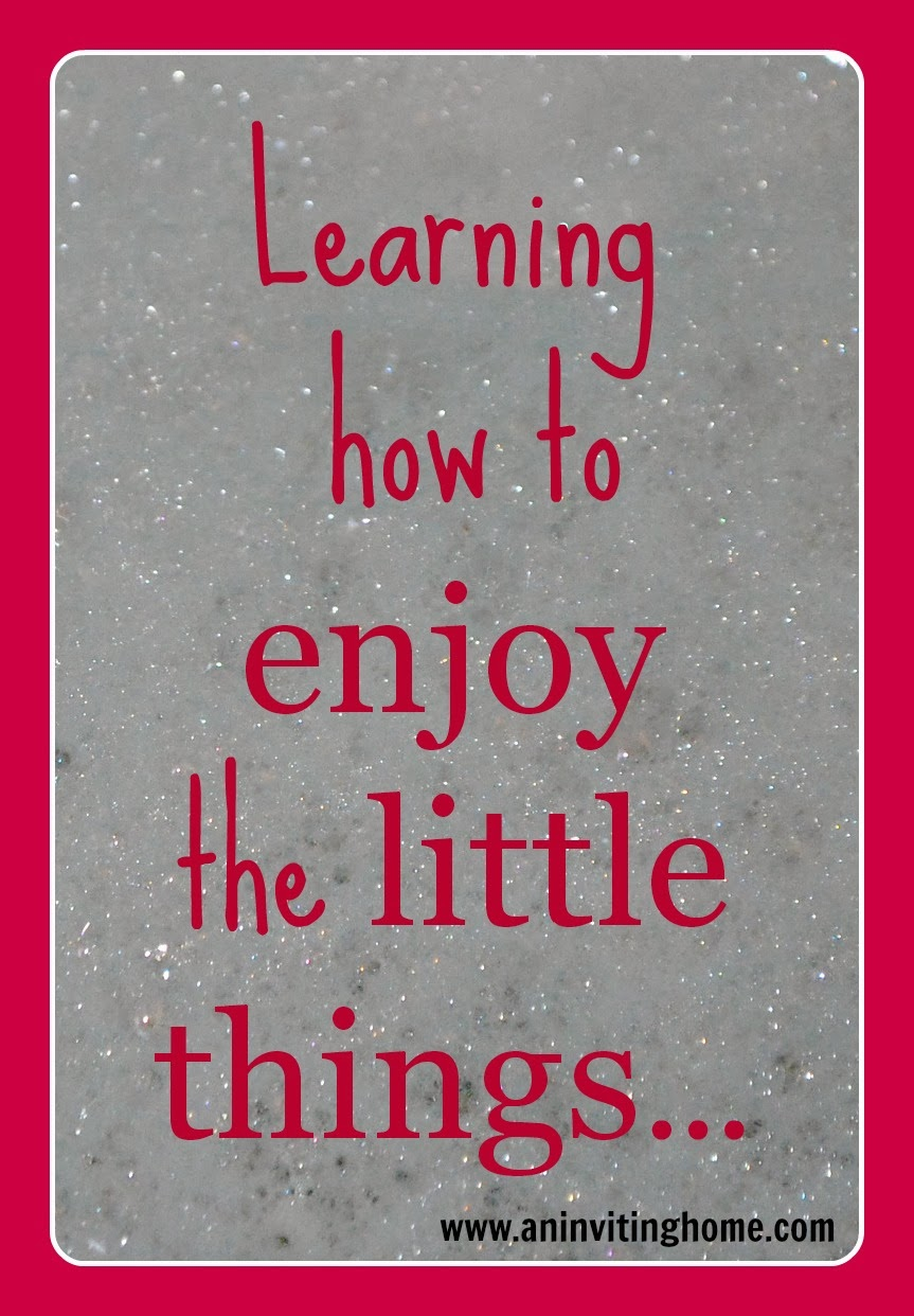 learning how to enjoy the little things