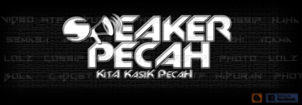Speaker Pecah - Kita Kasik Pecah !