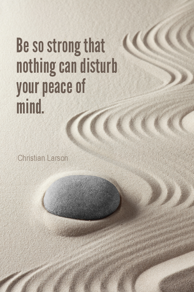 visual quote - image quotation for CALMNESS - Be so strong that nothing can disturb your peace of mind. - Christian Larson