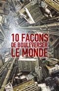 http://reseaudesbibliotheques.aulnay-sous-bois.com/medias/doc/EXPLOITATION/ALOES/1043470/dix-10-facons-de-bouleverser-le-monde