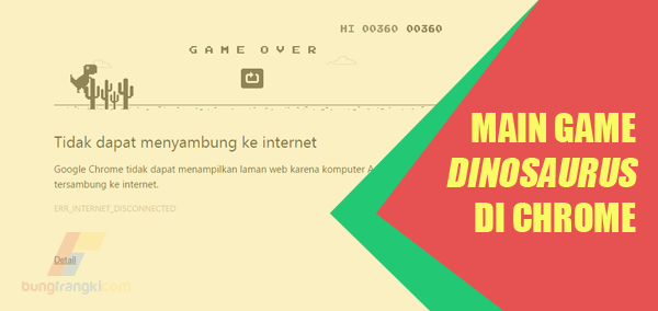 Bermain Game Dinosaurus di Chrome Saat Internet Terputus