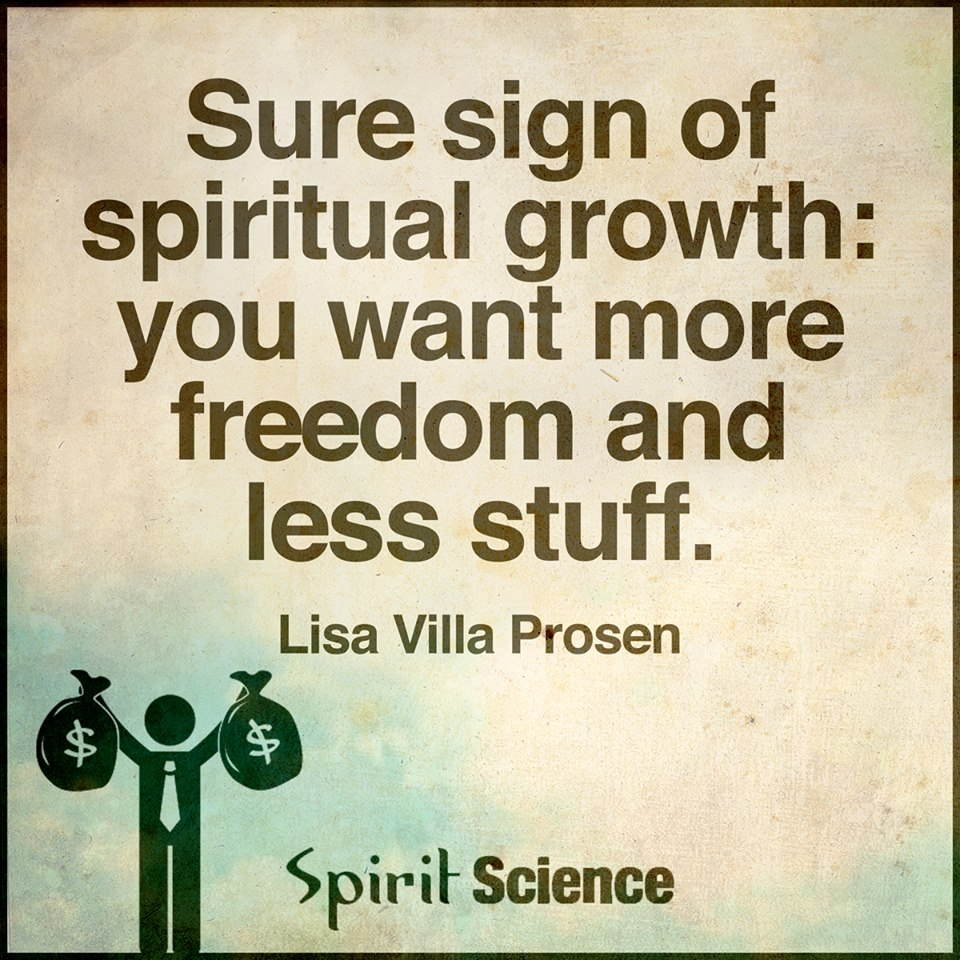 Spiritual Growth Quotes New Sure Sign Of Spiritual Growth You Want More Freedom And Less Stuff.