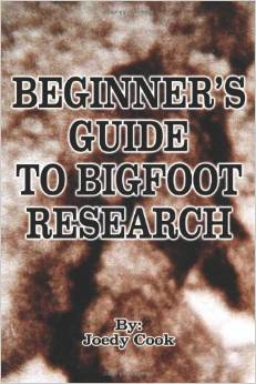 Beginner's Guide to Bigfoot Research by Joedy Cook