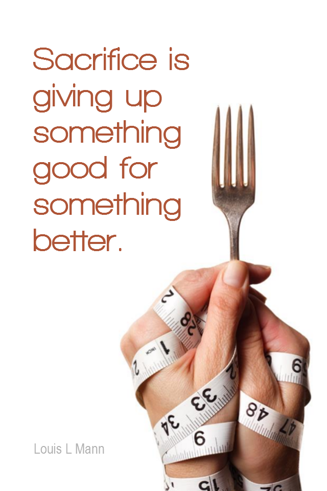 visual quote - image quotation for GOALS - Sacrifice is giving up something good for something better. - Louis L Mann