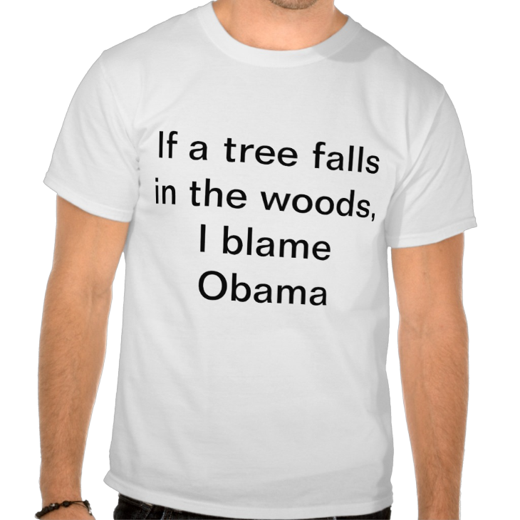 http://www.zazzle.com/if_a_tree_falls_in_the_woods_i_blame_obama_shirt-235591200601840606