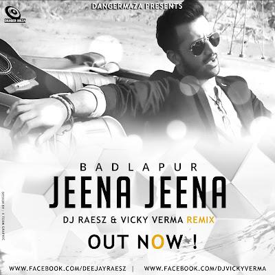 Jeena Jeena - Badlapur - DJ Raesz & Vicky Verma Remix