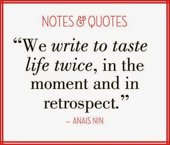 We write to taste life twice, in the moment and in retrospect. By Anais Nin.