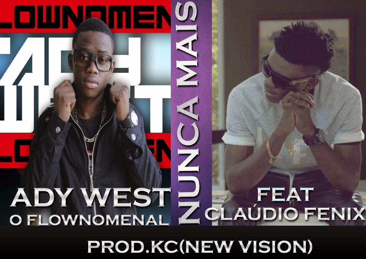 """Ady West o Flownomenal ft. Cláudio Fenix """"Nunca mais"""" Prod. by KC (New Vision)"""