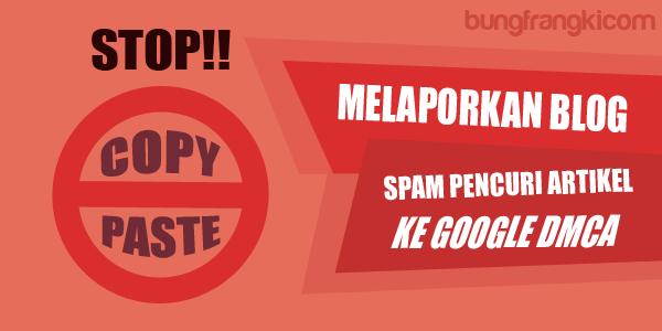 Cara Melaporkan Blog Spam Pencuri Artikel ke Google DMCA