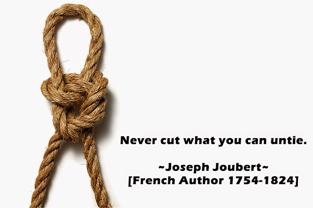 Never cut what you can untie.