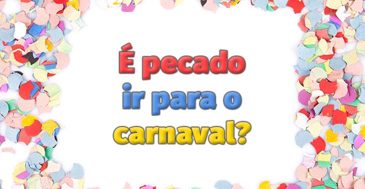 É Pecado Ir Para O Carnaval? Veja o Que a Bíblia Fala Sobre Isso